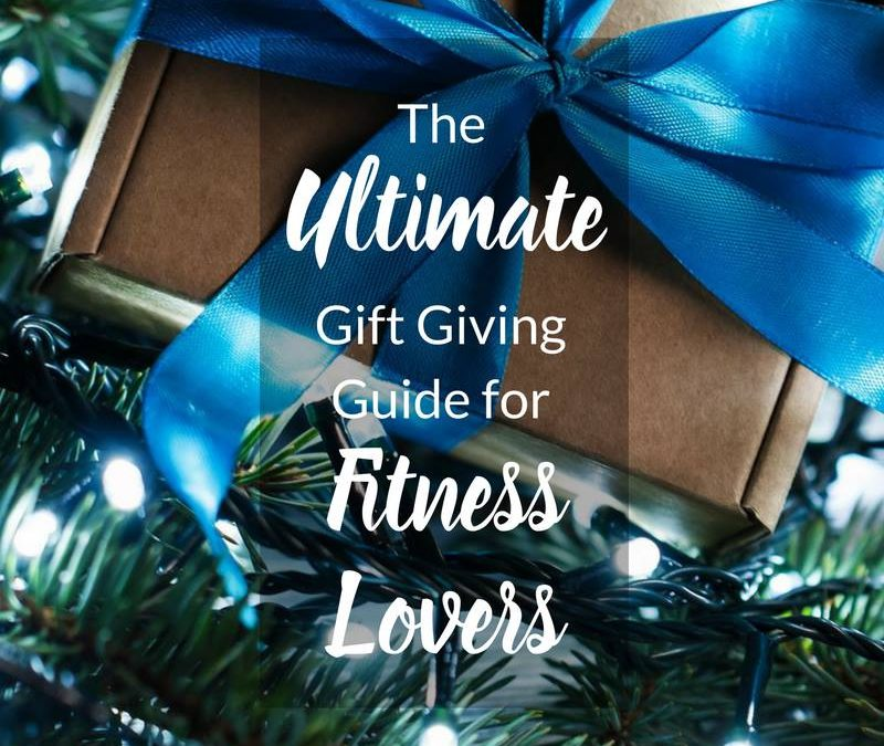 The Ultimate Gift Giving Guide For Fitness Lovers
